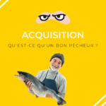 Stratégie d'acquisition d'un bon pêcheur
